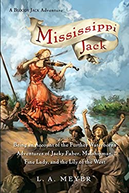 Mississippi Jack: Being an Account of the Further Waterborne Adventures of Jacky Faber, Midshipman, Fine Lady, and the Lily of the West 9780152066321