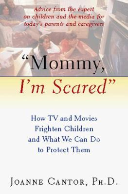 Mommy, I'm Scared: How TV and Movies Frighten Children and What We Can Do to Protect Them 9780151004027