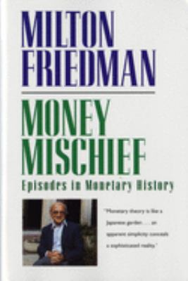 Money Mischief: Episodes in Monetary History 9780156619301