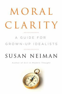 Moral Clarity: A Guide for Grown-Up Idealists 9780151011971