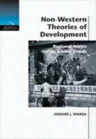 Non-Western Theories of Development: Regional Norms Versus Global Trends 9780155053663