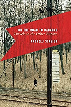 On the Road to Babadag: Travels in the Other Europe 9780151012718