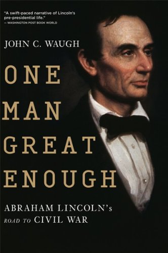 One Man Great Enough: Abraham Lincoln's Road to Civil War 9780156034630