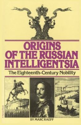 Origins of the Russian Intelligentsia: The Eighteenth-Century Nobility 9780156701501