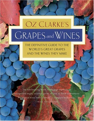 Oz Clarke's Grapes and Wines: The Definitive Guide to the World's Great Grapes and the Wines They Make 9780156032919