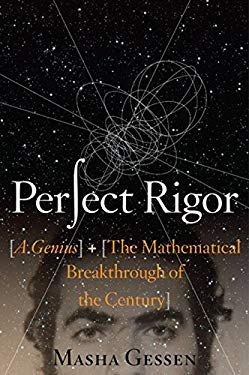 Perfect Rigor: A Genius and the Mathematical Breakthrough of the Century 9780151014064