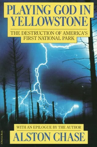 Playing God in Yellowstone: The Destruction of American (Ameri)CA's First National Park 9780156720366