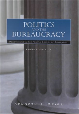 Politics and the Bureaucracy: Policymaking in the Fourth Branch of Government 9780155055230
