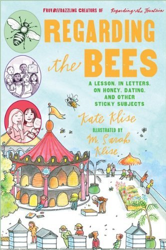 Regarding the Bees: A Lesson, in Letters, on Honey, Dating, and Other Sticky Subjects 9780152066680