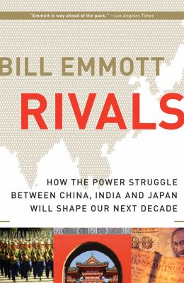 Rivals: How the Power Struggle Between China, India and Japan Will Shape Our Next Decade 9780151015030