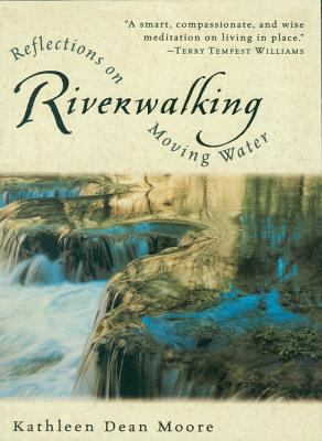 Riverwalking: Reflections on Moving Water 9780156004619