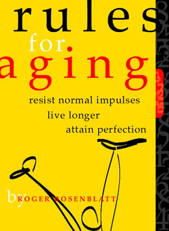Rules for Aging: Resist Normal Impulses, Live Longer, Attain Perfection 9780151006595