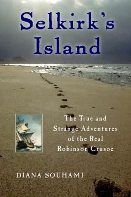 Selkirk's Island: The True and Strange Adventures of the Real Robinson Crusoe 9780151005260