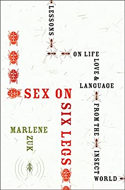 Sex on Six Legs: Lessons on Life, Love, and Language from the Insect World 9780151013739