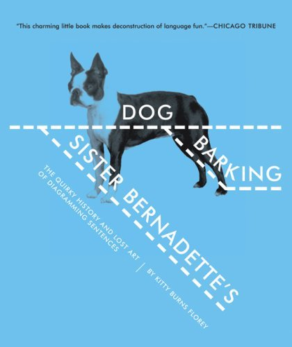 Sister Bernadette's Barking Dog: The Quirky History and Lost Art of Diagramming Sentences 9780156034432