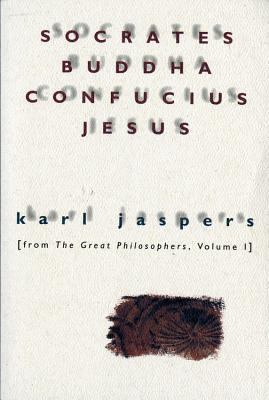Socrates, Buddha, Confucius, Jesus: From the Great Philosophers, Volume I 9780156835800