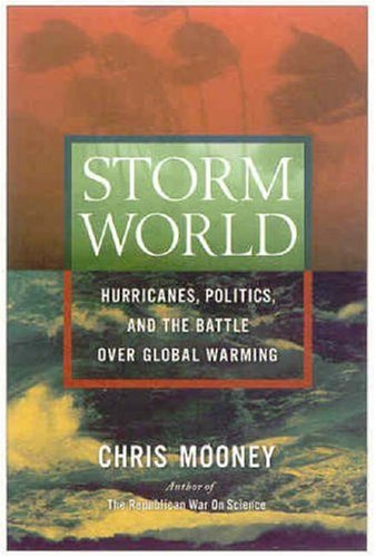 Storm World: Hurricanes, Politics, and the Battle Over Global Warming 9780151012879