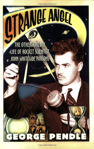 Strange Angel: The Otherworldly Life of Rocket Scientist John Whiteside Parsons 9780156031790