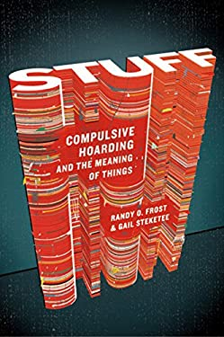 Stuff: Compulsive Hoarding and the Meaning of Things 9780151014231