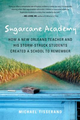 Sugarcane Academy: How a New Orleans Teacher and His Storm-Struck Students Created a School to Remember 9780156031899