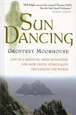 Sun Dancing: Life in a Medieval Irish Monastery and How Celtic Spirituality Influenced the World - Moorhouse, Geoffrey