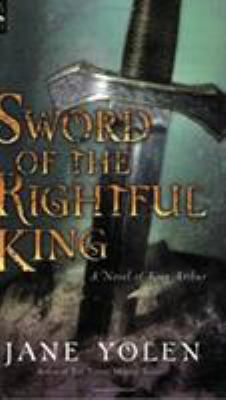 Sword of the Rightful King: A Novel of King Arthur 9780152025335