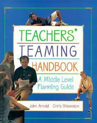Teacher's Teaming Handbook: A Middle Level Planning Guide - Arnold, John Floyd / Stevenson, Chris