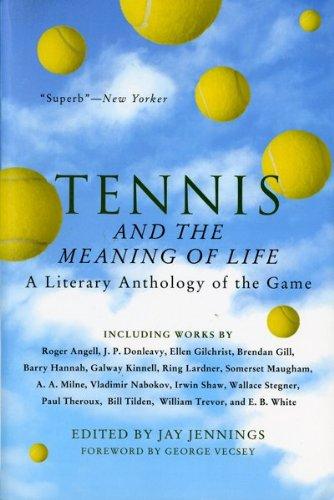 Tennis and the Meaning of Life: A Literary Anthology of the Game 9780156004077