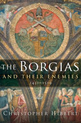 The Borgias and Their Enemies: 1431-1519 9780151010332