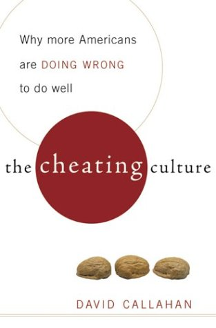 The Cheating Culture: Why More Americans Are Doing Wrong to Get Ahead 9780151010189