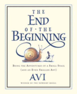 The End of the Beginning: Being the Adventures of a Small Snail (and an Even Smaller Ant) 9780152055325