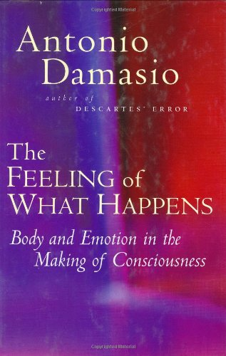 Feeling of What Happens : Body and Emotion in the Making of Consciousness