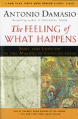 The Feeling of What Happens: Body and Emotion in the Making of Consciousness 9780156010757