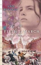 The Fifth of March: A Story of the Boston Massacre 445415