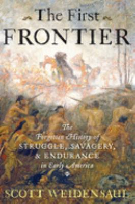 The First Frontier: The Forgotten History of Struggle, Savagery, and Endurance in Early America 9780151015153