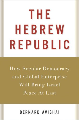 The Hebrew Republic: How Secular Democracy and Global Enterprise Will Bring Israel Peace at Last 9780151014521
