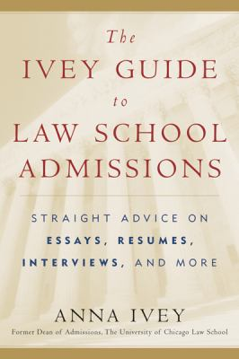The Ivey Guide to Law School Admissions: Straight Advice on Essays, Resumes, Interviews, and More 9780156029797