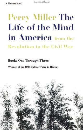 The Life of the Mind in America: From the Revolution to the Civil War, Books One Through Three 9780156519908