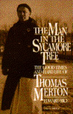 The Man in the Sycamore Tree: The Good Times and Hard Life of Thomas Merton: An Entertainment with Photographs 9780156569606