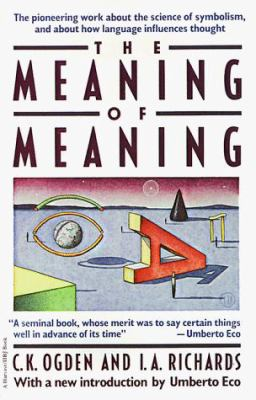 The Meaning of Meaning: A Study of the Influence of Language Upon Thought and of the Science of Symbolism 9780156584463