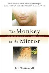 The Monkey in the Mirror: Essays on Science and What Makes Us Human