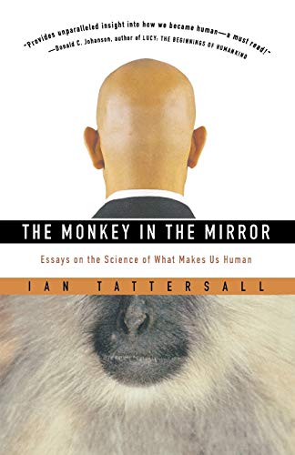 The Monkey in the Mirror: Essays on the Science of What Makes Us Human 9780156027069