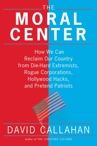 The Moral Center: How We Can Reclaim Our Country from Die-Hard Extremists, Rogue Corporations, Hollywood Hacks, and Pretend Patriots 9780151011513