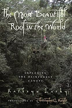 The Most Beautiful Roof in the World: Exploring the Rainforest Canopy 9780152008970