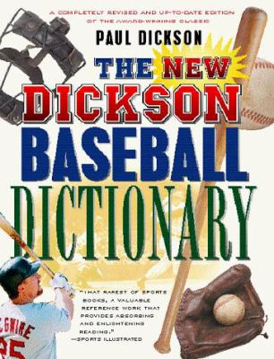 The New Dickson Baseball Dictionary: A Cyclopedic Reference to More Than 7,000 Words, Names, Phrases, and Slang Expressions That Define the Game, Its 9780151003808