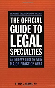 The Official Guide to Legal Specialties: An Insider's Guide to Every Major Practice Area 9780159003916