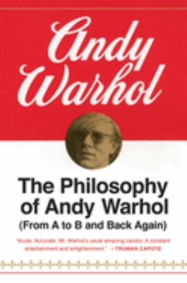 The Philosophy of Andy Warhol: From A to B and Back Again 9780156717205