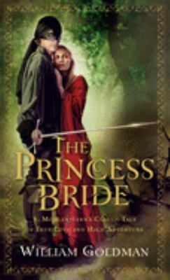 The Princess Bride: S. Morgenstern's Classic Tale of True Love and High Adventure; The