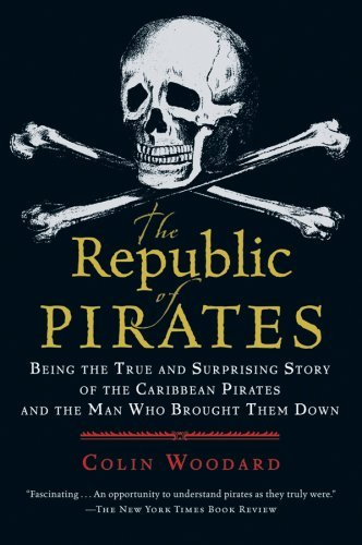 The Republic of Pirates: Being the True and Surprising Story of the Caribbean Pirates and the Man Who Brought Them Down 9780156034623