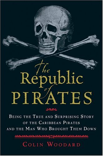 Republic of Pirates : Being the True and Surprising Story of the Caribbean Pirates and the Man Who Brought Them Down